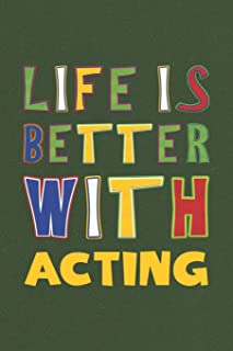 Life Is Better With Acting: Acting Lovers Funny Gifts Journal Lined Notebook 6x9 120 Pages