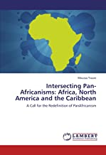 Intersecting Pan-Africanisms: Africa, North America and the Caribbean: A Call for the Redefinition of PanAfricanism