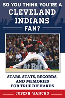 So You Think You're a Cleveland Indians Fan?: Stars, Stats, Records, and Memories for True Diehards (So You Think You're a Fan?)