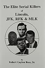 The Elite Serial Killers of Lincoln, JFK, RFK & MLK