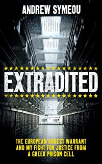Extradited!: The European Arrest Warrant & My Fight for Justice from a Greek Prison Cell
