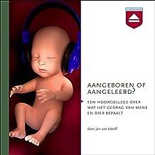 Aangeboren of aangeleerd?: Een hoorcollege over wat het gedrag van mens en dier bepaalt
