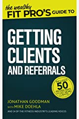 The Wealthy Fit Pro's Guide to Getting Clients and Referrals (Wealthy Fit Pro's Guides Book 3) Kindle Edition