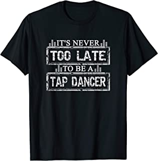 Tap Dance Dancer T-Shirt Inspirational Quote Gift