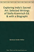 Exploring India's Sacred Art: Selected Writings of Stella Kramrisch Ed. & with a Biographi