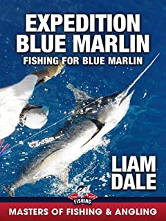 Expedition Blue Marlin: Fishing for Blue Marlin (Masters of Fishing & Angling)