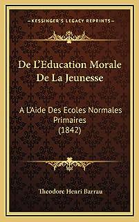 De L'Education Morale De La Jeunesse: A L'Aide Des Ecoles Normales Primaires (1842)