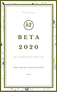 Beta 2020: 20 Lessons For Your Life - Overcome Overthinking; Increase Productivity; Reduce Obsession; Heal Your Broken Heart