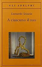 A Ciascuno Il Suo (Gli Adelphi) by Leonardo Sciascia (5-Aug-2000) Paperback