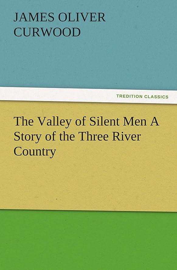 偏心からに変化する連鎖The Valley of Silent Men a Story of the Three River Country (TREDITION CLASSICS)