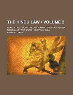 The Hindu Law (Volume 2); Being a Treatise on the Law Administered Exclusively to Hindus by the British Courts in India