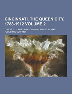 Cincinnati, the Queen City, 1788-1912 Volume 2
