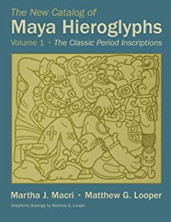 The New Catalog of Maya Hieroglyphs, Volume One: The Classic Period Inscriptions