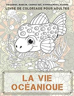 La vie océanique - Livre de coloriage pour adultes - Poissons, marlin, carpes koï, hippocampes, autres