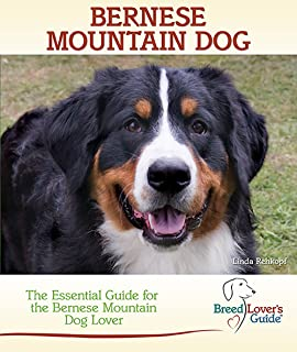 Bernese Mountain Dog: The Essential Guide for the Bernese Mountain Dog Lover (Breed Lover's Guides)
