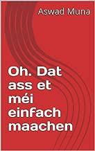 Oh. Dat ass et méi einfach maachen (Luxembourgish Edition)
