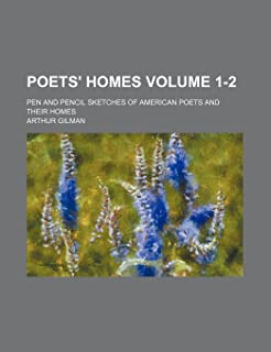 Poets' Homes Volume 1-2; Pen and Pencil Sketches of American Poets and Their Homes