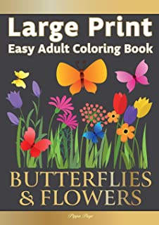Large Print Easy Adult Coloring Book BUTTERFLIES & FLOWERS: Simple, Relaxing Floral Scenes. The Perfect Coloring Companion...