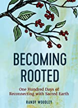 Becoming Rooted: One Hundred Days of Reconnecting with Sacred Earth
