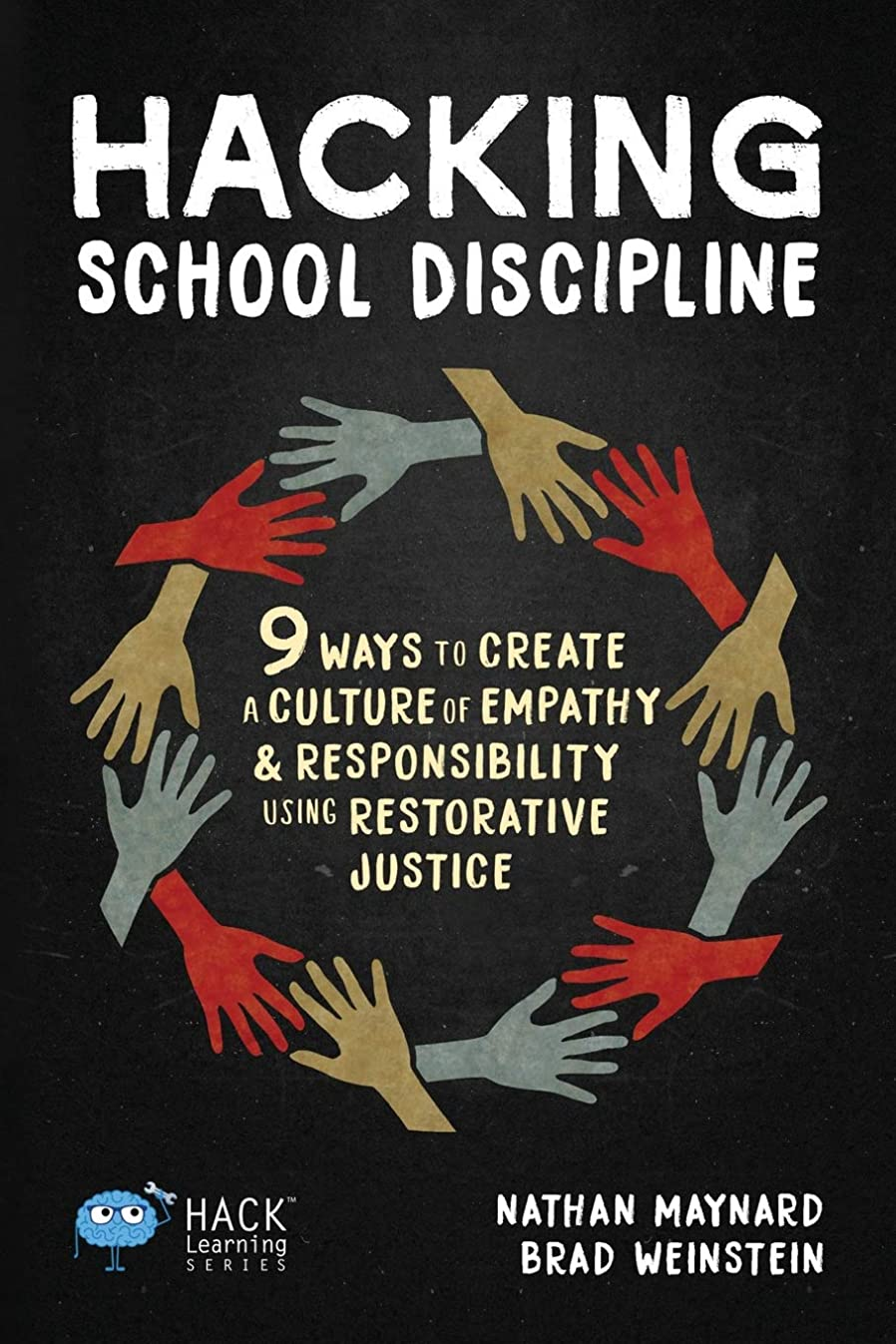 任命報復するヘルパーHacking School Discipline: 9 Ways to Create a Culture of Empathy and Responsibility Using Restorative Justice (Hack Learning Series)