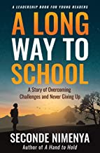 A LONG WAY TO SCHOOL: A Story of Overcoming Challenges and Never Giving Up
