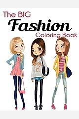 The Big Fashion Coloring Book: Fun and Stylish Fashion and Beauty Coloring Book for Women and Girls Paperback