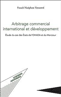 Arbitrage commercial international et développement: Étude du cas des États de l'OHADA et du Mercosur (Logiques Juridiques) (French Edition)
