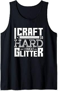 I Craft So Hard I Sweat Glitter Artist Crafter Funny Gift Tank Top