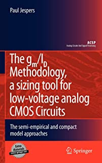 The gm/ID Methodology, a sizing tool for low-voltage analog CMOS Circuits: The semi-empirical and compact model approaches (Analog Circuits and Signal Processing)