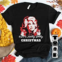 Have A Holly Dolly Christmas T-Shirt Long Sleeve Sweatshirt Hoodie Tank Top