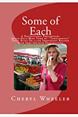 """Some of Each: A Definitively Preliminary Super-Half-Mini Tome of """"Indulgently"""" Tasty Bites Or 25ish Fairly Yummy Recipes with Semi-Infinite Possibilities (Super Half Mini Tomes for Foodies) Kindle Edition"""