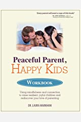 Peaceful Parent, Happy Kids Workbook: Using Mindfulness and Connection to Raise Resilient, Joyful Children and Rediscover Your Love of Parenting Kindle Edition