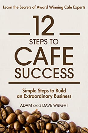 12 Steps to Cafe Success: Simple Steps to an Extraordinary Business