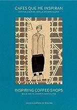 Inspiring coffee-shops. Walk, write, draw in Barcelona.: Cafés que me inspiran | Camina, escribe, dibuja en Barcelona (versión español-inglés)