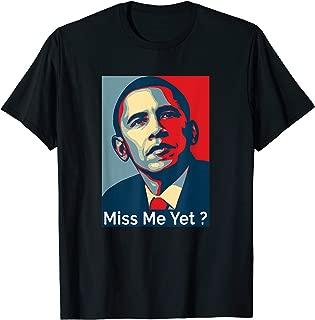 Obama Miss Me Yet T-Shirt gift Democrat