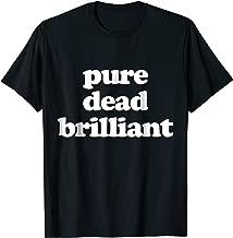 pure dead brilliant t shirt