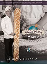 The Global Master Bakers Cookbook: An Outstanding Collection of Recipes from Master Bakers Around the World Including Jimm...