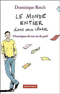 Le monde entier dans ma classe. Chroniques de ma vie de prof (ESSAIS-DOCUMENT) (French Edition)