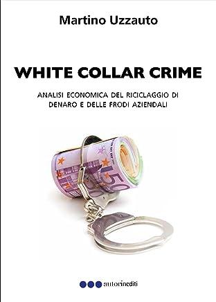 WHITE COLLAR CRIME: Analisi economica del riciclaggio di denaro e delle frodi aziendali