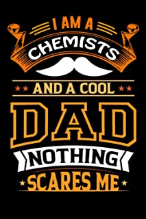 I Am A Chemists And A Cool Dad Nothing Scares Me: Inspirational Blank Lined Notebook For Chemists Educators Who Becomes a ...