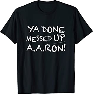 Ya Done Messed Up Aaron T Shirt Funny Teacher Tee
