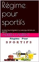 Régime pour sportifs: Le meilleur régime à suivre quand on est sportif (French Edition)