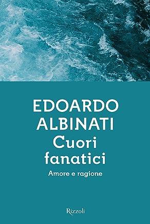 Cuori fanatici: Amore e ragione (Italian Edition)