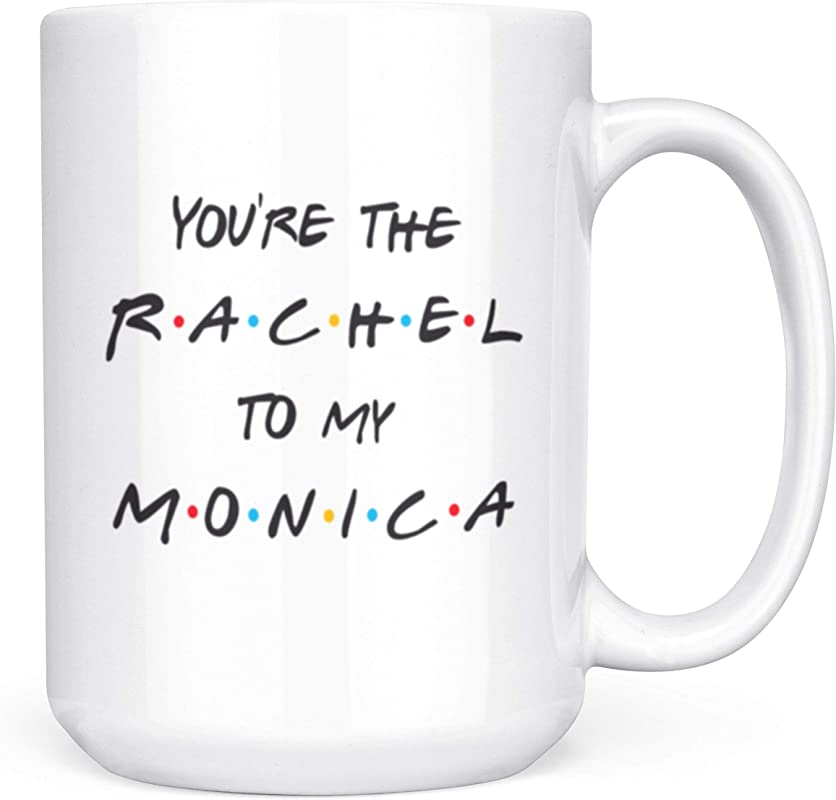 You Re The Rachel To My Monica Funny Friends TV Show Mug For BFFs 15oz Deluxe Double Sided Coffee Tea Mug