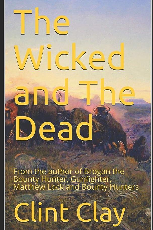 溶接上院座るThe Wicked and The Dead: From the author of Brogan the Bounty Hunter, Gunfighter, Matthew Lock and Bounty Hunters (The Outlaw Series)