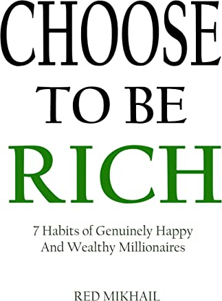 Choose To Be Rich: 7 Habits of Genuinely Happy And Wealthy Millionaires (English Edition)