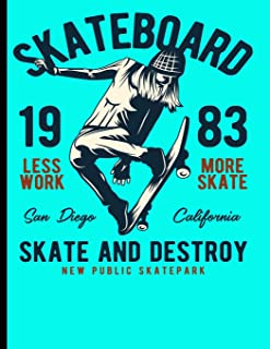 Skateboard 1983 Less Work More Skate San Diego California Skate And Destroy New Public Skatepark: Skateboard Exercise Book College Ruled For Flip Trick Freestyle Or Just Skating (Skateboarding)