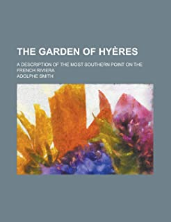 The Garden of Hy Res; A Description of the Most Southern Point on the French Riviera