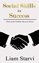 Social Skills for Success (The Golden Success Series)