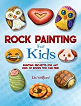 Rock Painting for Kids: Painting Projects for Rocks of Any Kind You Can Find